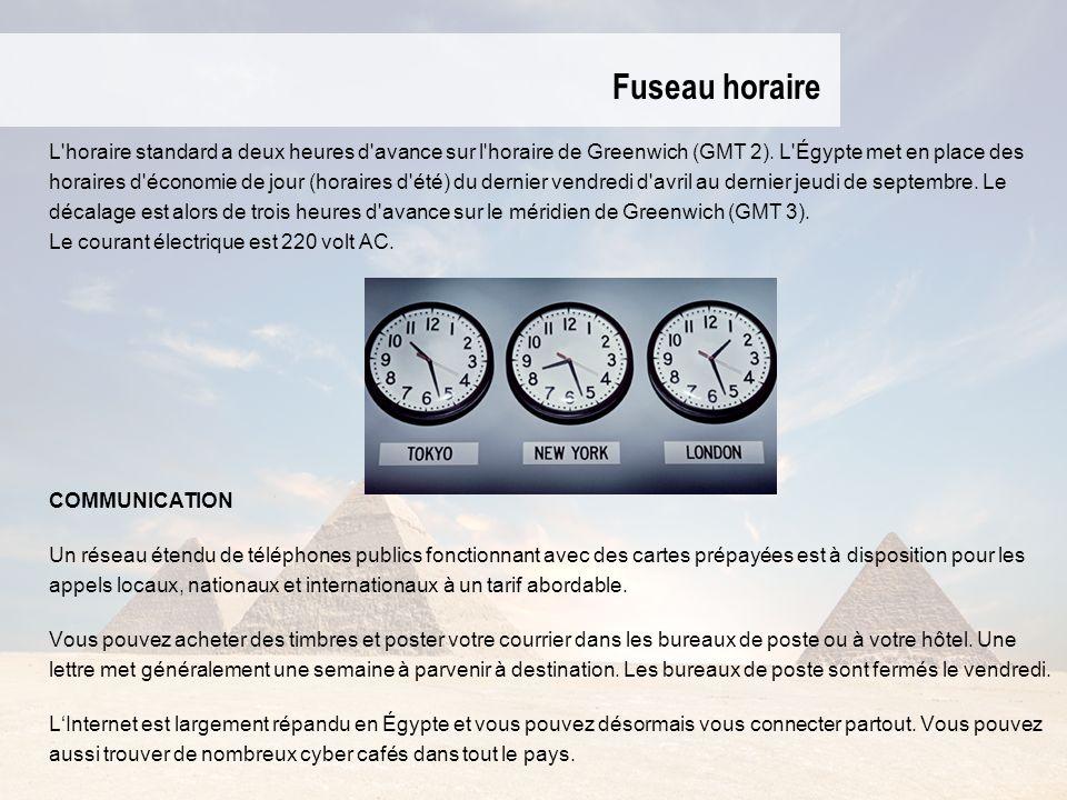 Fuseau horaire L horaire standard a deux heures d avance sur l horaire de Greenwich (GMT 2). L Égypte met en place des.