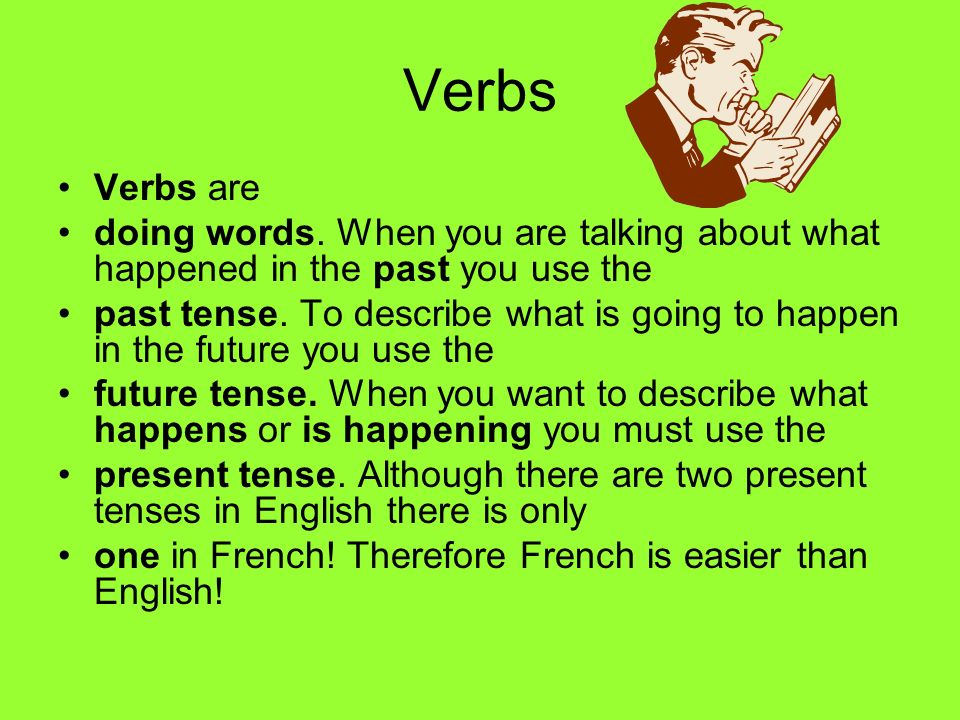Verbs Verbs are. doing words. When you are talking about what happened in the past you use the.