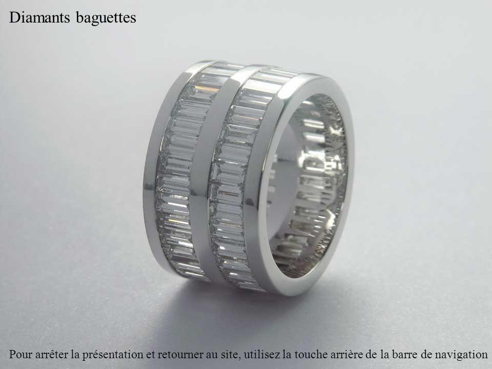 Diamants baguettes Pour arrêter la présentation et retourner au site, utilisez la touche arrière de la barre de navigation.