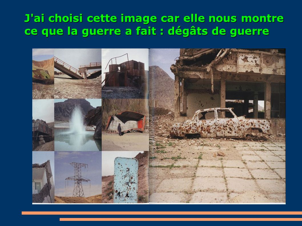 J ai choisi cette image car elle nous montre ce que la guerre a fait : dégâts de guerre