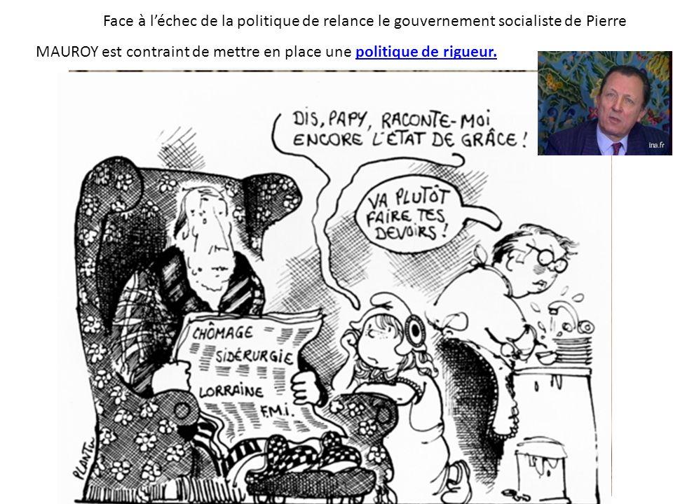Face à l'échec de la politique de relance le gouvernement socialiste de Pierre MAUROY est contraint de mettre en place une politique de rigueur.