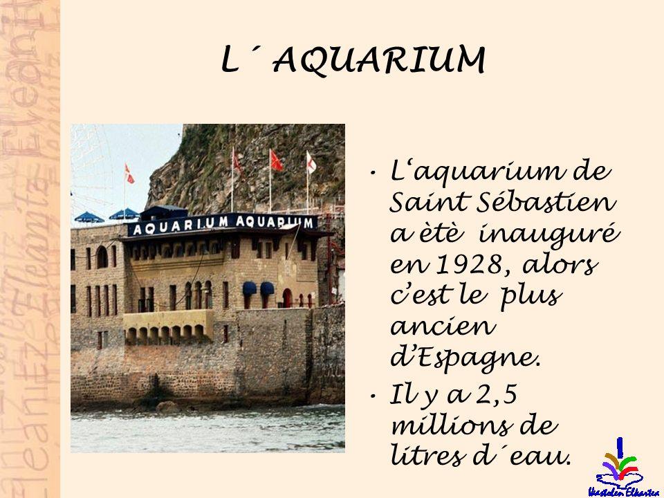 L´ AQUARIUM L'aquarium de Saint Sébastien a ètè inauguré en 1928, alors c'est le plus ancien d'Espagne.