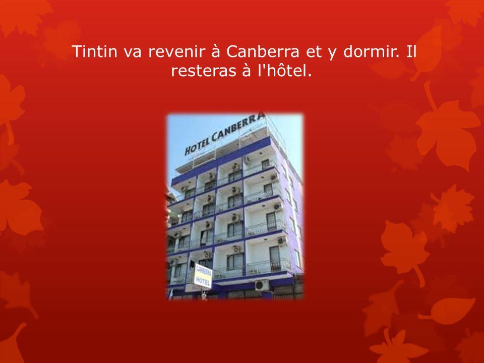 Tintin va revenir à Canberra et y dormir. Il resteras à l hôtel.