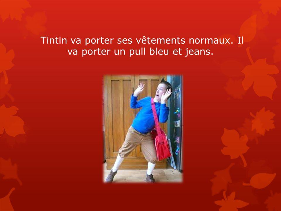 Tintin va porter ses vêtements normaux