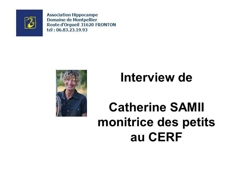 Interview de Catherine SAMII monitrice des petits au CERF