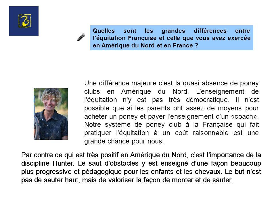 Quelles sont les grandes différences entre l'équitation Française et celle que vous avez exercée en Amérique du Nord et en France
