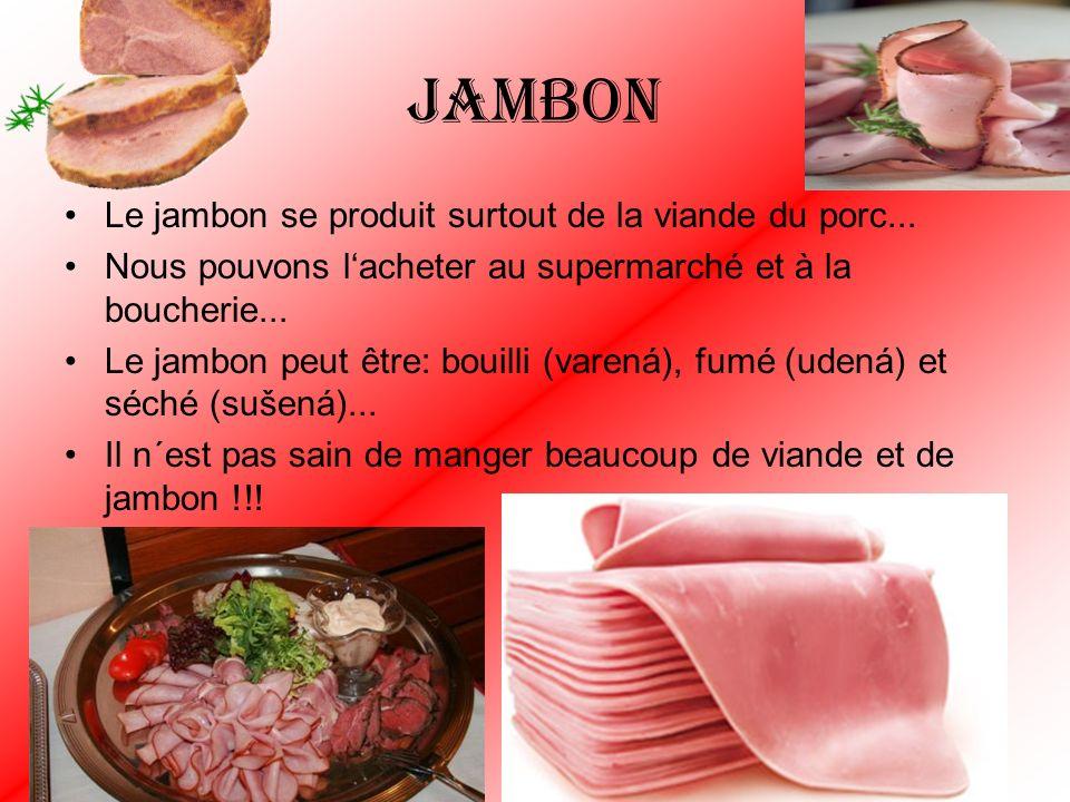 Jambon Le jambon se produit surtout de la viande du porc...