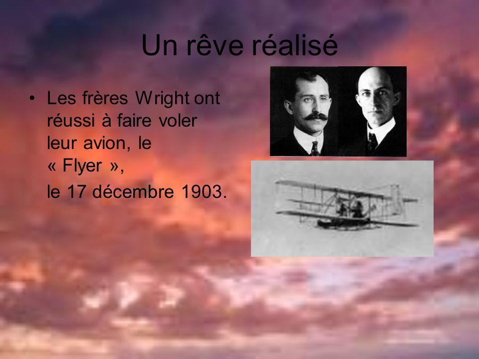 Un rêve réalisé Les frères Wright ont réussi à faire voler leur avion, le « Flyer », le 17 décembre 1903.