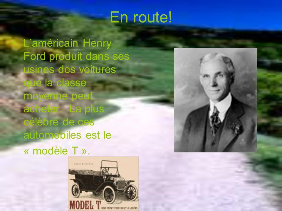 En route! L'américain Henry Ford produit dans ses usines des voitures que la classe moyenne peut acheter. La plus célèbre de ces automobiles est le.