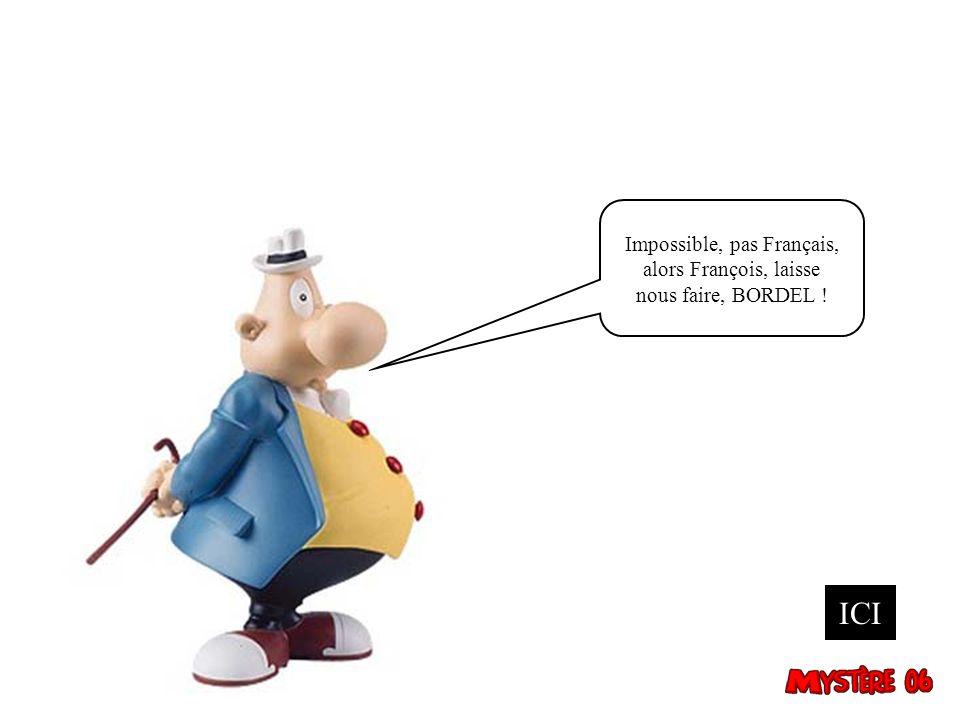 Impossible, pas Français,