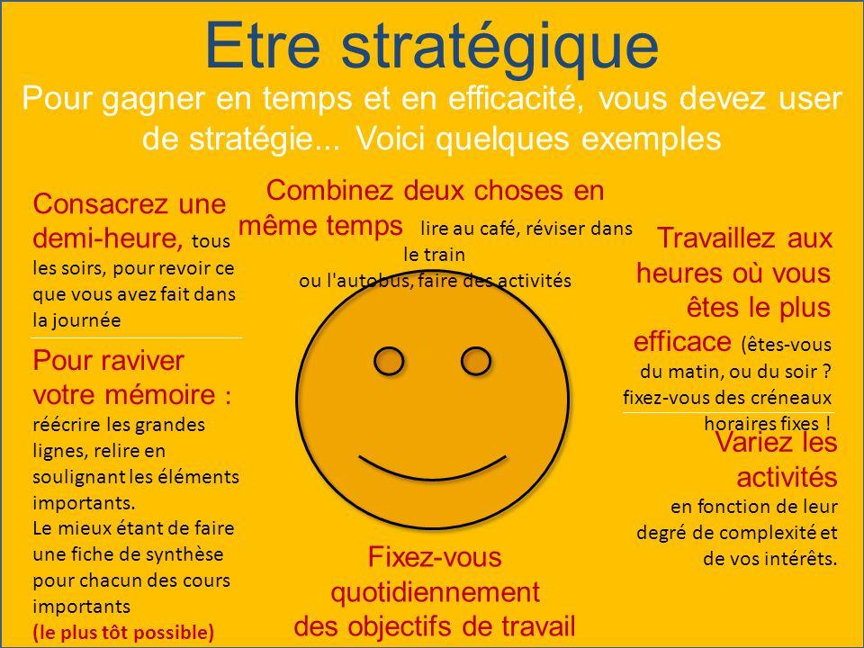 Etre stratégique Pour gagner en temps et en efficacité, vous devez user de stratégie... Voici quelques exemples.