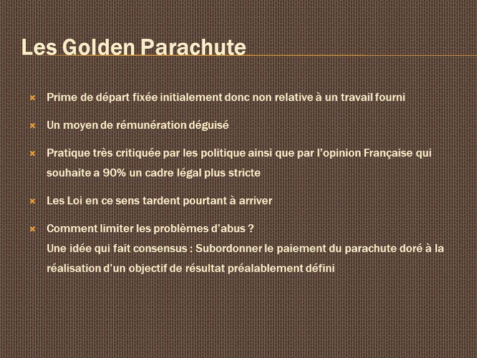 Les Golden Parachute Prime de départ fixée initialement donc non relative à un travail fourni. Un moyen de rémunération déguisé.