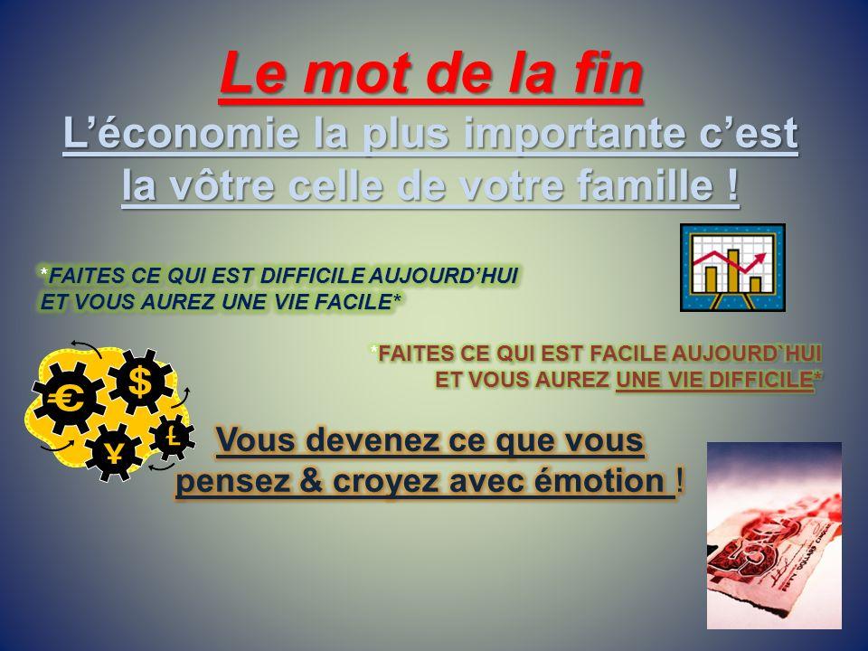 Le mot de la finL'économie la plus importante c'est la vôtre celle de votre famille ! *FAITES CE QUI EST DIFFICILE AUJOURD'HUI.