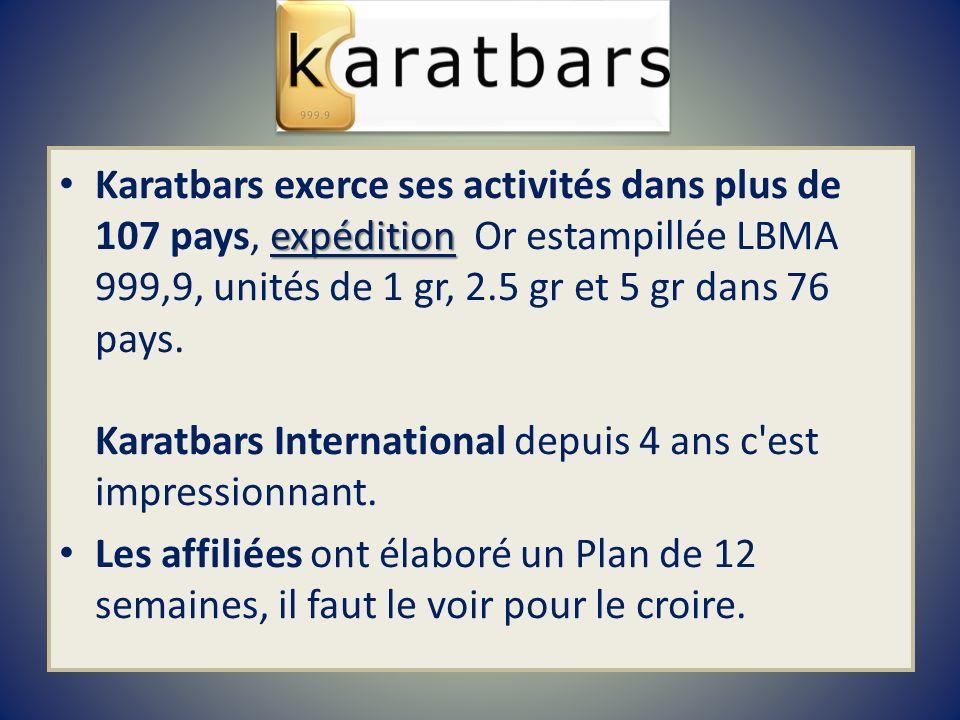 Karatbars exerce ses activités dans plus de 107 pays, expédition Or estampillée LBMA 999,9, unités de 1 gr, 2.5 gr et 5 gr dans 76 pays. Karatbars International depuis 4 ans c est impressionnant.