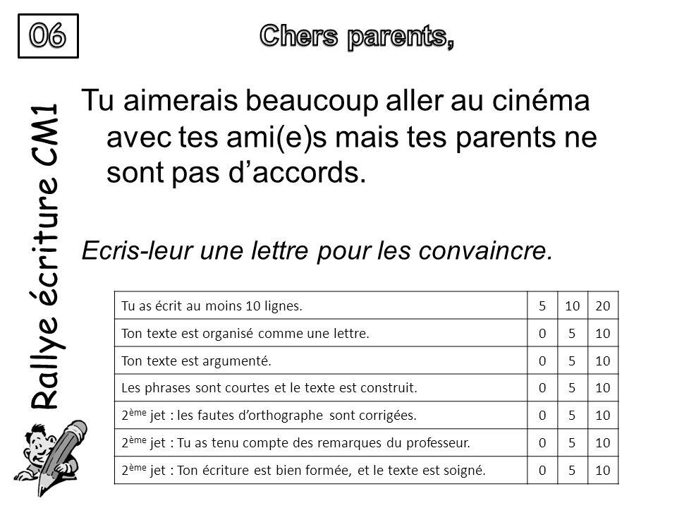 06 Chers parents, Rallye écriture CM1. Tu aimerais beaucoup aller au cinéma avec tes ami(e)s mais tes parents ne sont pas d'accords.