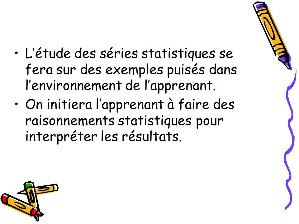 L'étude des séries statistiques se fera sur des exemples puisés dans l'environnement de l'apprenant.