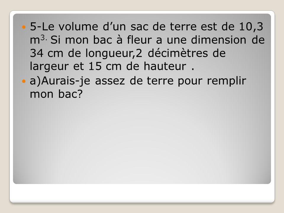 5-Le volume d'un sac de terre est de 10,3 m3