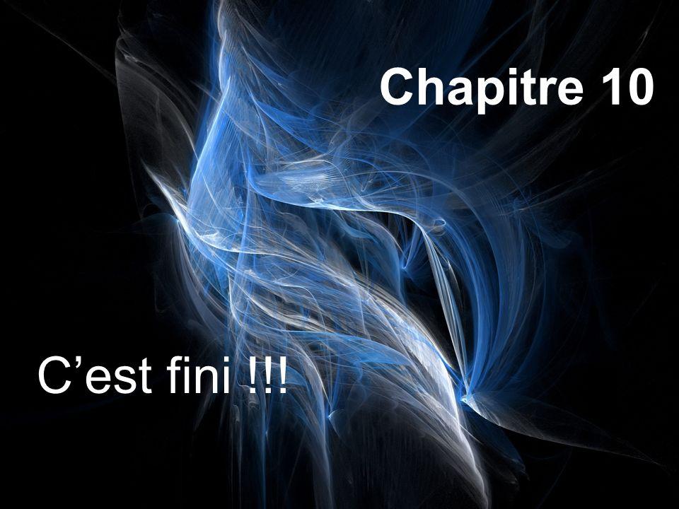 Chapitre 10 C'est fini !!!