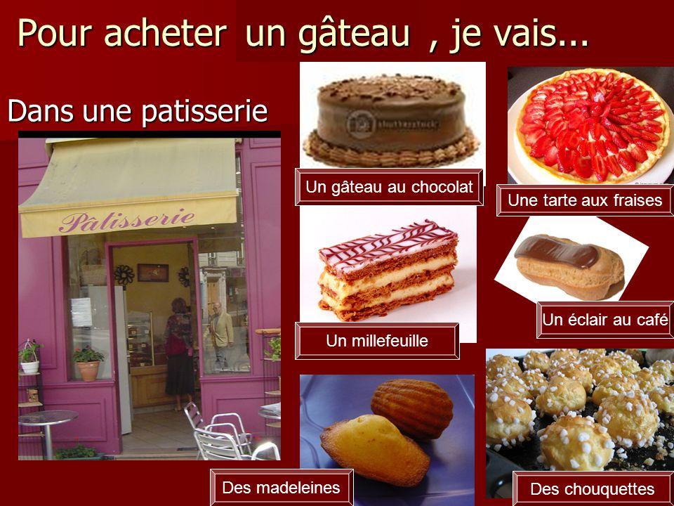 Pour acheter un gâteau , je vais...