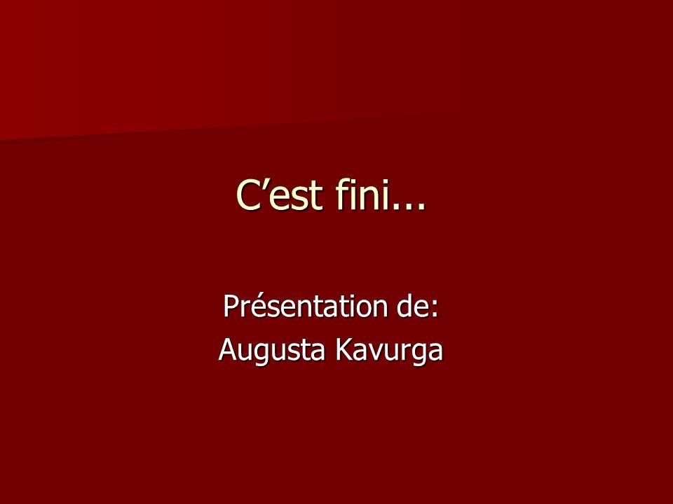 C'est fini... Présentation de: Augusta Kavurga