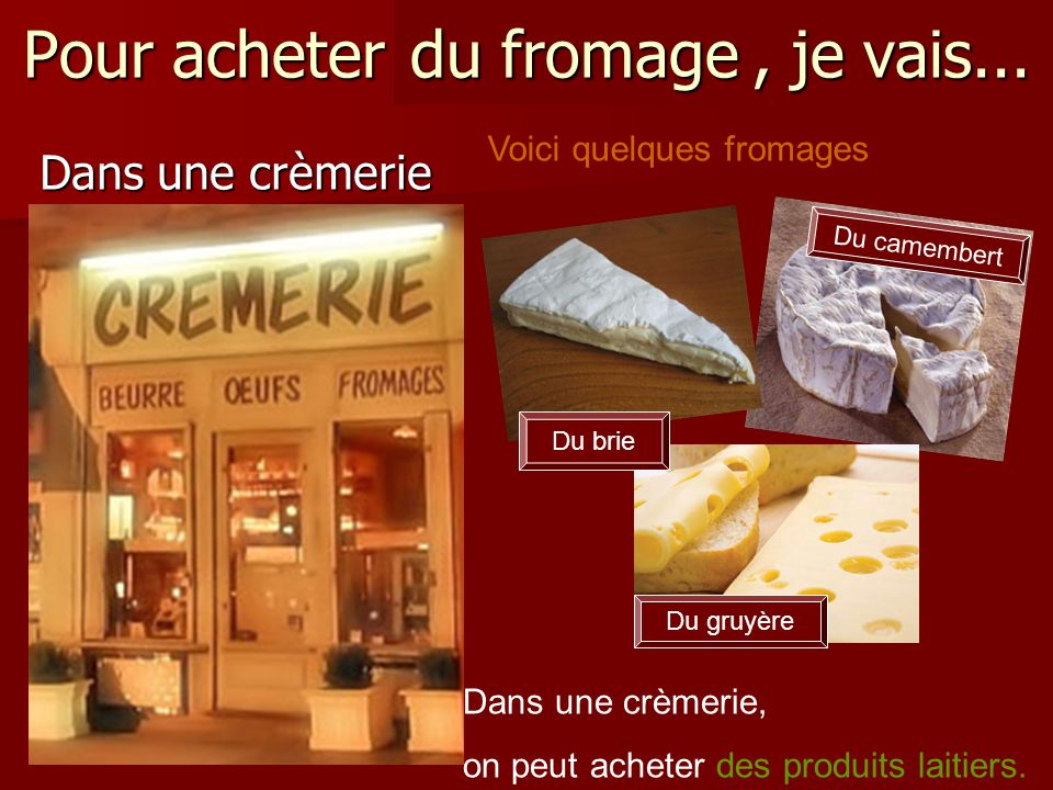 Pour acheter du fromage , je vais...