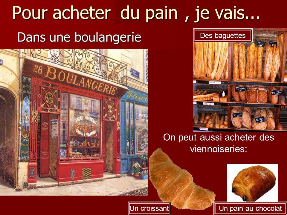 Pour acheter du pain , je vais...