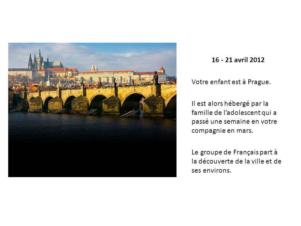 16 - 21 avril 2012 Votre enfant est à Prague.