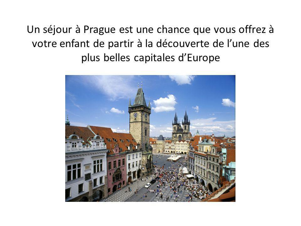 Un séjour à Prague est une chance que vous offrez à votre enfant de partir à la découverte de l'une des plus belles capitales d'Europe