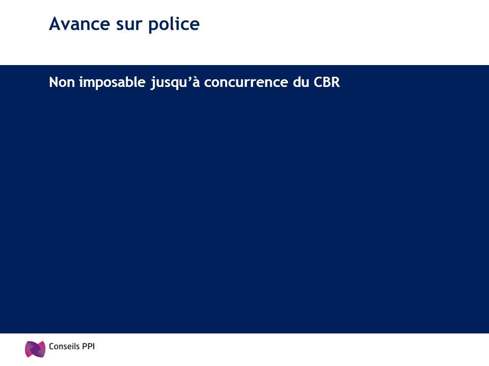 Avance sur police Non imposable jusqu'à concurrence du CBR
