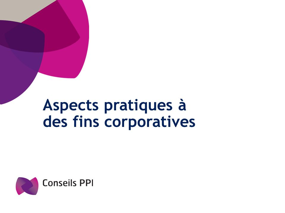 Aspects pratiques à des fins corporatives