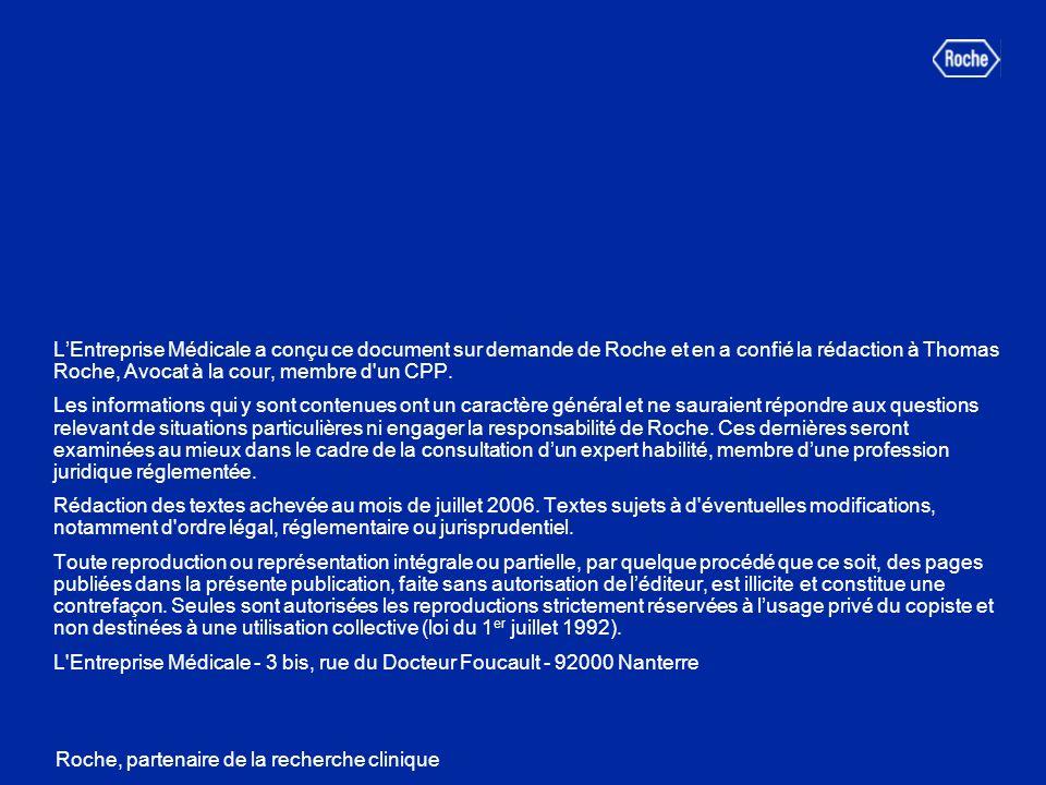 L'Entreprise Médicale a conçu ce document sur demande de Roche et en a confié la rédaction à Thomas Roche, Avocat à la cour, membre d un CPP.