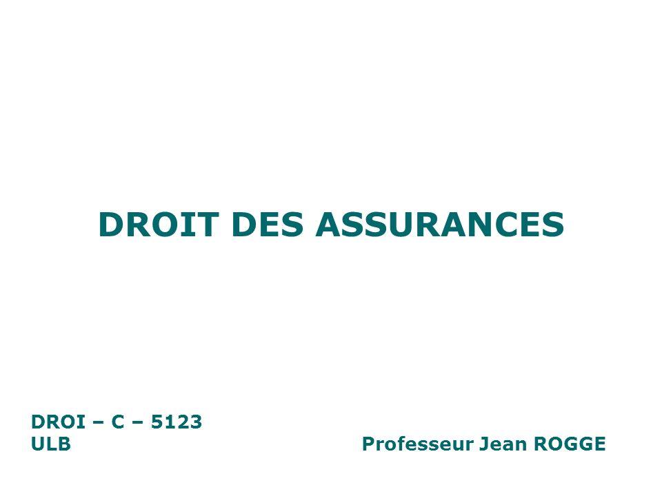 DROIT DES ASSURANCES DROI – C – 5123 ULB Professeur Jean ROGGE