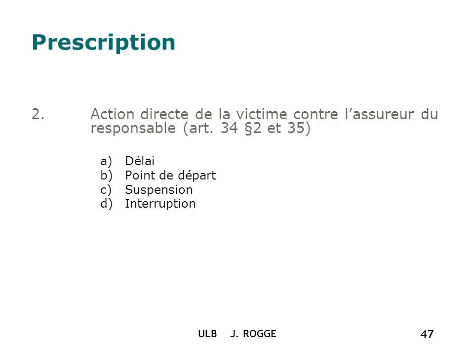 Prescription Action directe de la victime contre l'assureur du responsable (art. 34 §2 et 35) Délai.