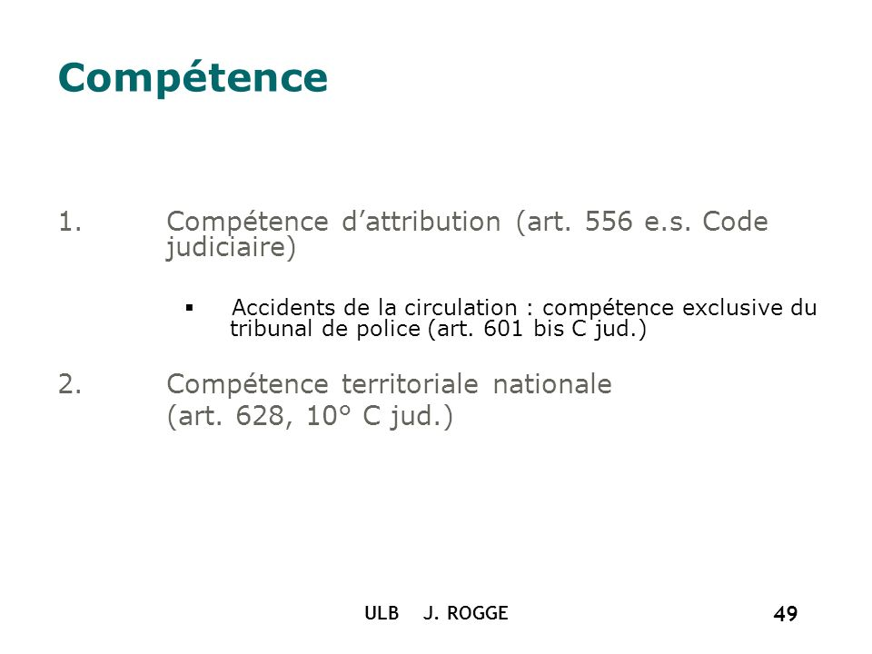 Compétence Compétence d'attribution (art. 556 e.s. Code judiciaire)