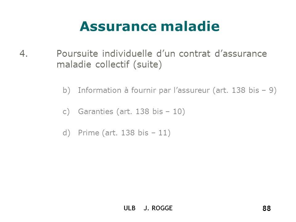 Assurance maladie Poursuite individuelle d'un contrat d'assurance maladie collectif (suite) Information à fournir par l'assureur (art. 138 bis – 9)