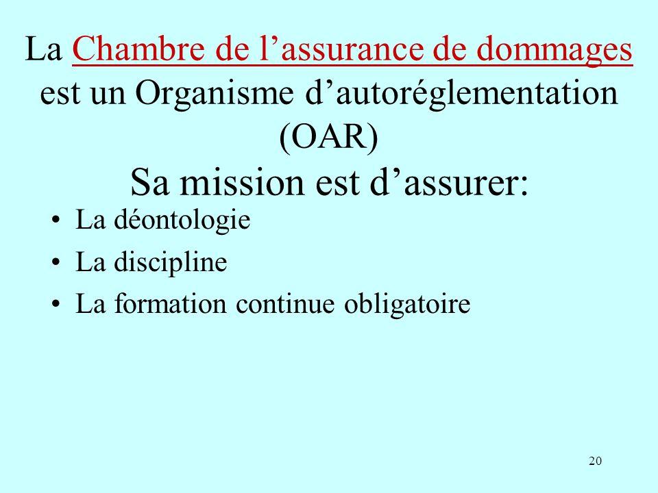 La Chambre de l'assurance de dommages est un Organisme d'autoréglementation (OAR) Sa mission est d'assurer: