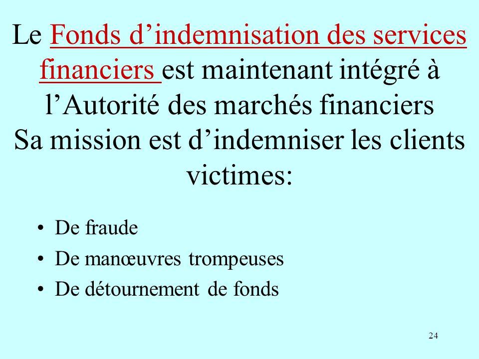 Le Fonds d'indemnisation des services financiers est maintenant intégré à l'Autorité des marchés financiers Sa mission est d'indemniser les clients victimes: