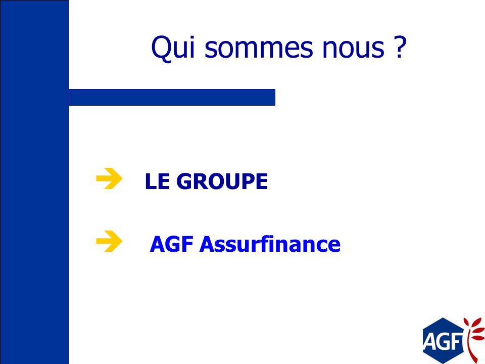 Qui sommes nous LE GROUPE AGF Assurfinance