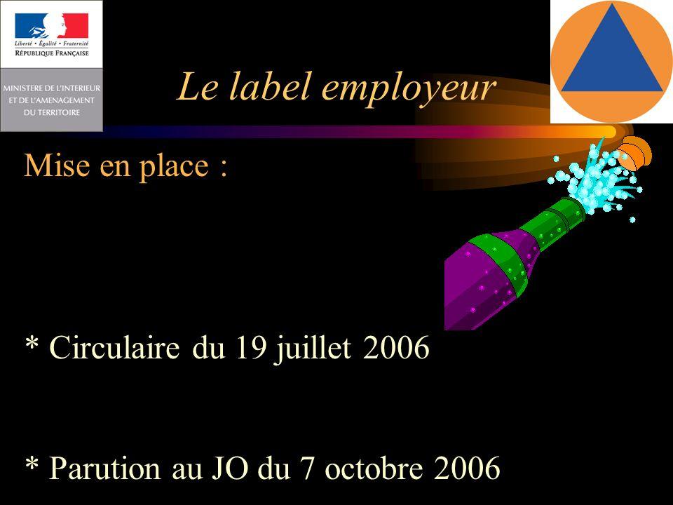 Le label employeur Mise en place : * Circulaire du 19 juillet 2006