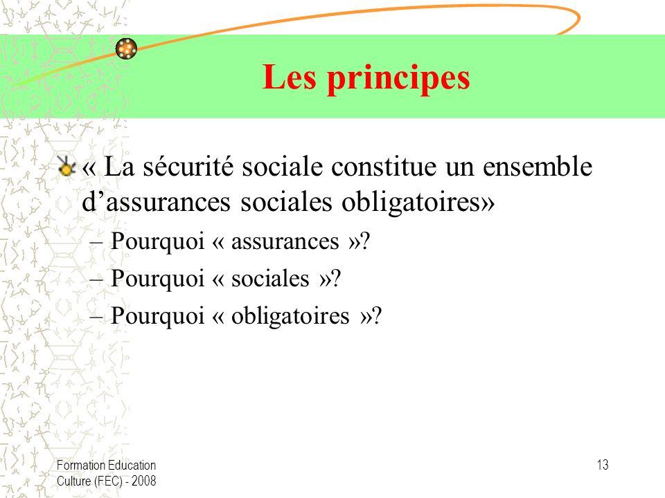 Les principes « La sécurité sociale constitue un ensemble d'assurances sociales obligatoires» Pourquoi « assurances »