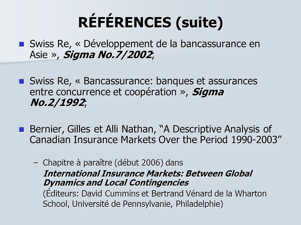 RÉFÉRENCES (suite) Swiss Re, « Développement de la bancassurance en Asie », Sigma No.7/2002;