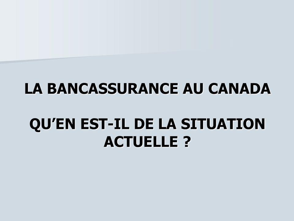 LA BANCASSURANCE AU CANADA QU'EN EST-IL DE LA SITUATION ACTUELLE