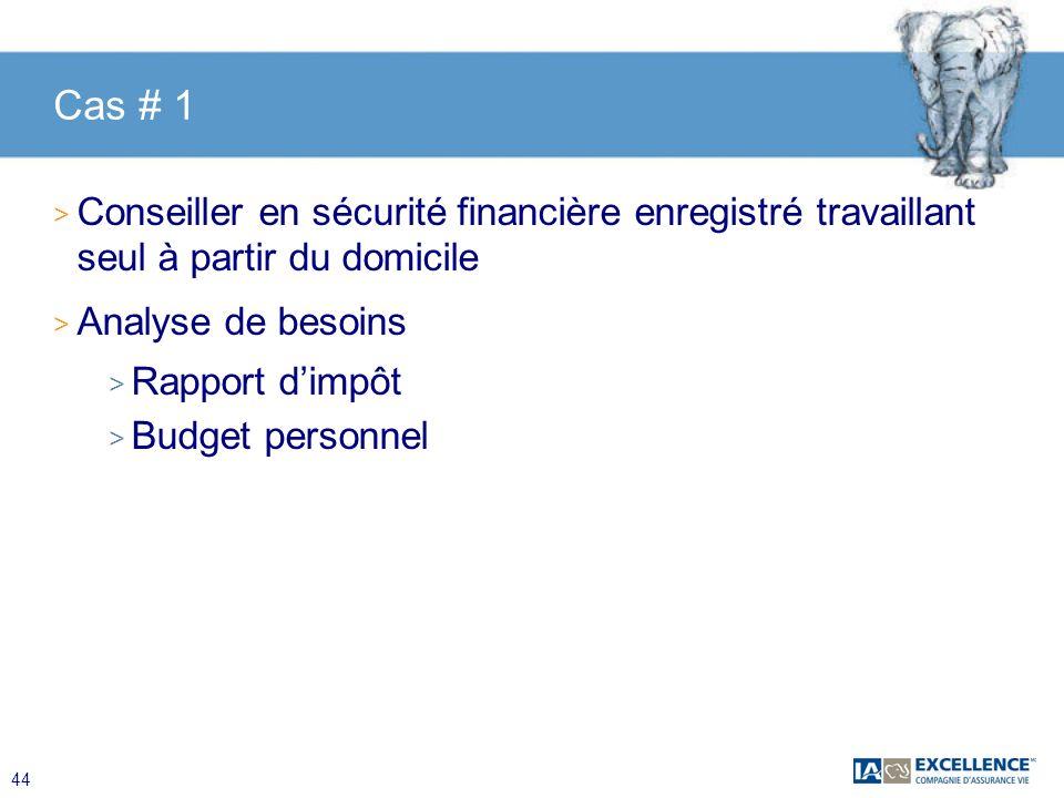 Cas # 1 Conseiller en sécurité financière enregistré travaillant seul à partir du domicile. Analyse de besoins.