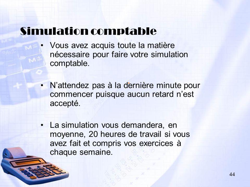 Simulation comptable . Vous avez acquis toute la matière nécessaire pour faire votre simulation comptable.