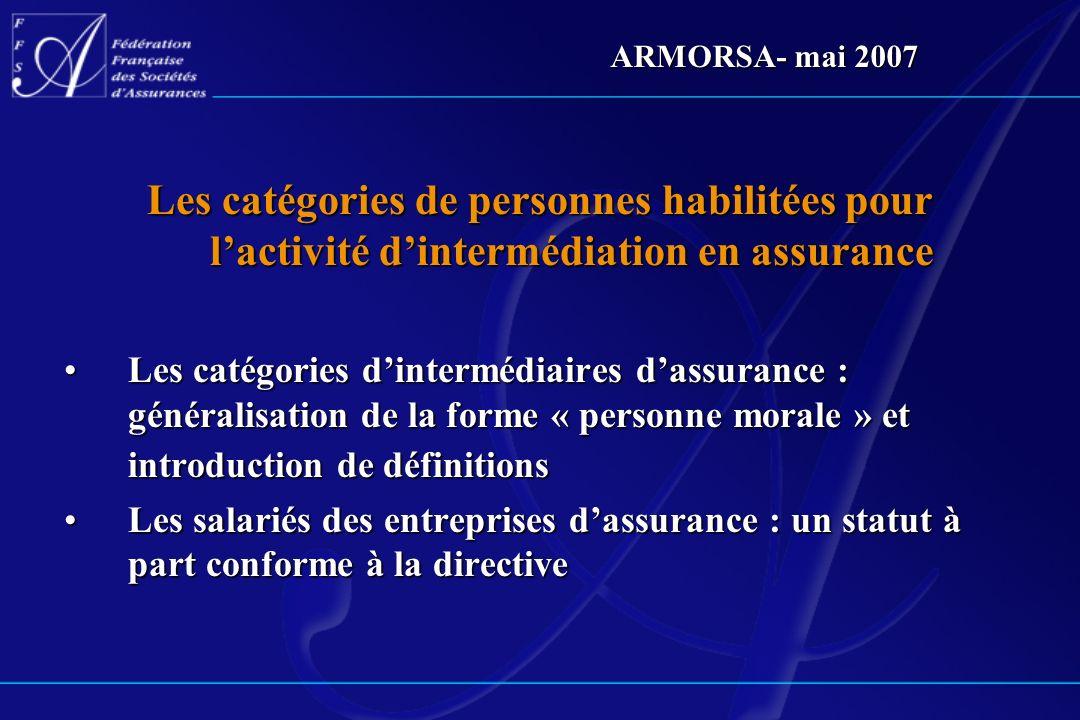 ARMORSA- mai 2007 Les catégories de personnes habilitées pour l'activité d'intermédiation en assurance.