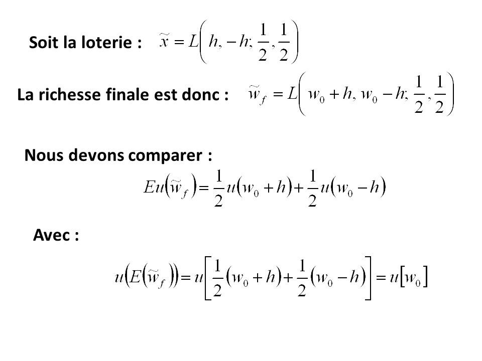 Soit la loterie : La richesse finale est donc : Nous devons comparer : Avec :