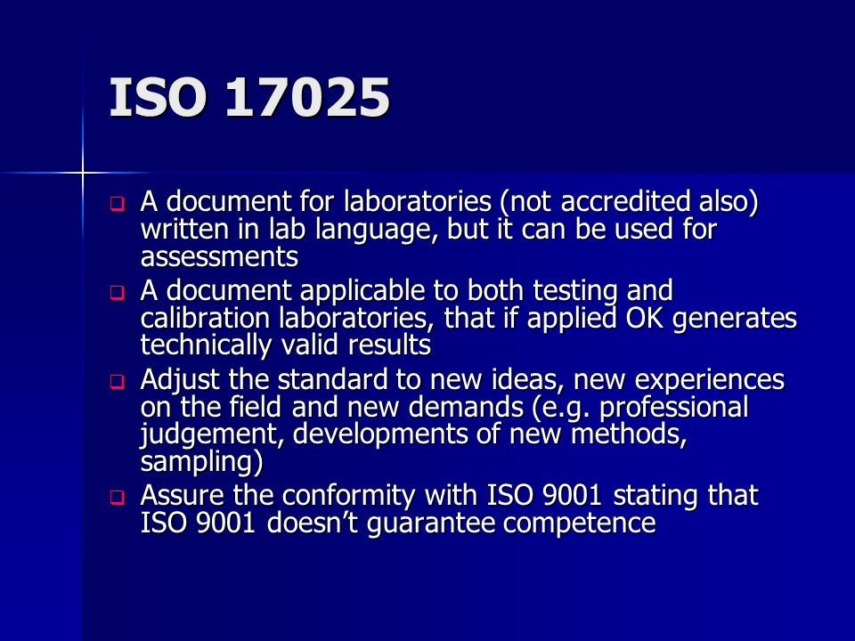 ISO 17025 A document for laboratories (not accredited also) written in lab language, but it can be used for assessments.
