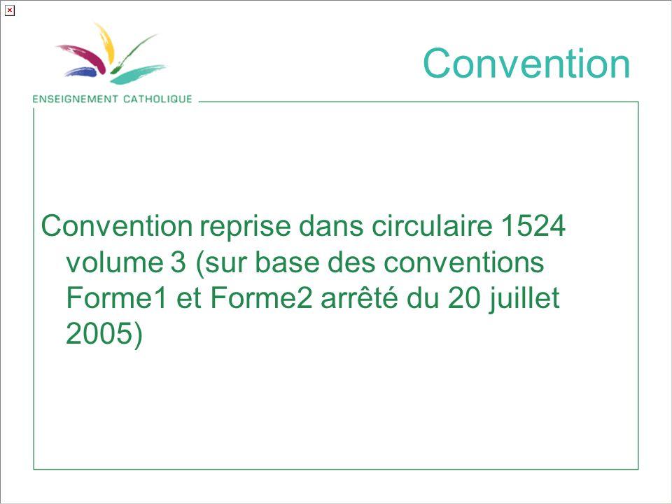 Convention Convention reprise dans circulaire 1524 volume 3 (sur base des conventions Forme1 et Forme2 arrêté du 20 juillet 2005)