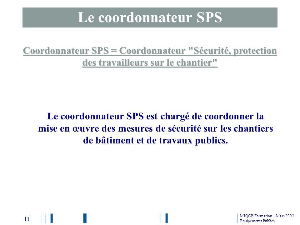 Le coordonnateur SPS Coordonnateur SPS = Coordonnateur Sécurité, protection des travailleurs sur le chantier
