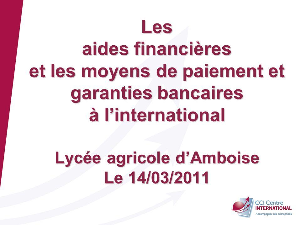 Les aides financières et les moyens de paiement et garanties bancaires à l'international Lycée agricole d'Amboise Le 14/03/2011